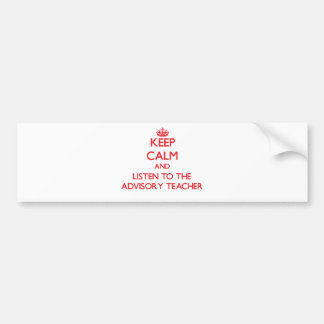 Keep Calm and Listen to the Advisory Teacher Bumper Stickers
