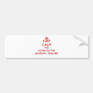 Keep Calm and Listen to the Advisory Teacher Bumper Stickers