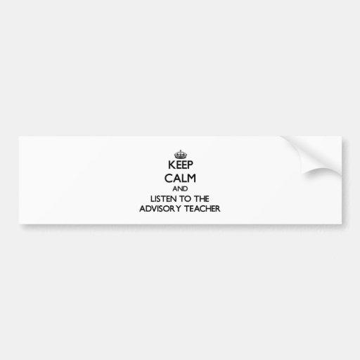 Keep Calm and Listen to the Advisory Teacher Bumper Sticker