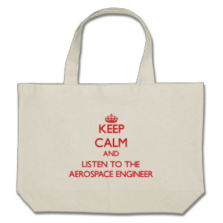 Keep Calm and Listen to the Aerospace Engineer Tote Bags