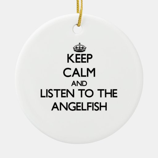 Keep calm and Listen to the Angelfish Christmas Tree Ornament