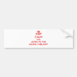 Keep Calm and Listen to the Aroma Therapist Bumper Stickers