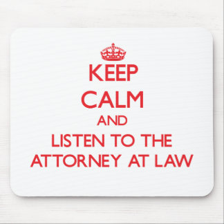 Keep Calm and Listen to the Attorney At Law Mouse Pad