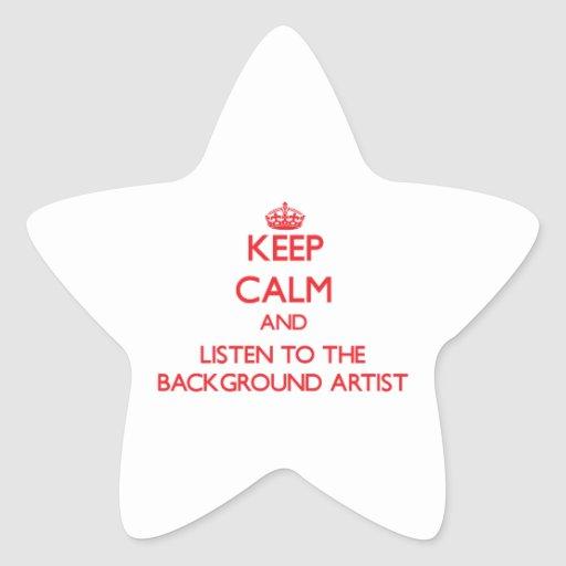 Keep Calm and Listen to the Background Artist Stickers
