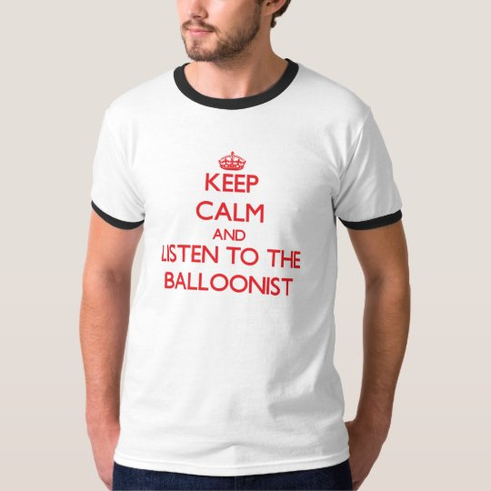 Keep Calm and Listen to the Balloonist T-Shirt