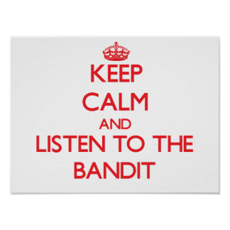 Keep Calm and Listen to the Bandit Posters