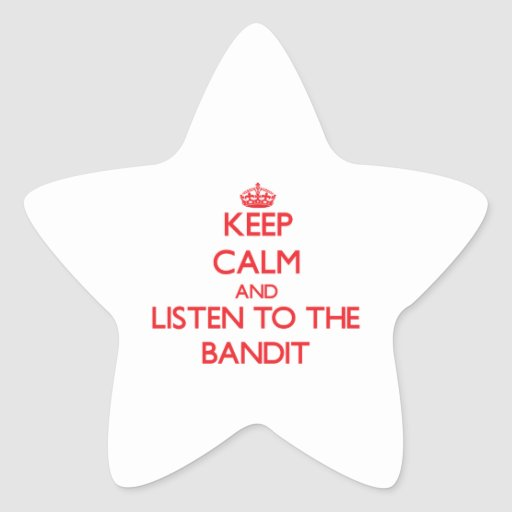 Keep Calm and Listen to the Bandit Star Sticker