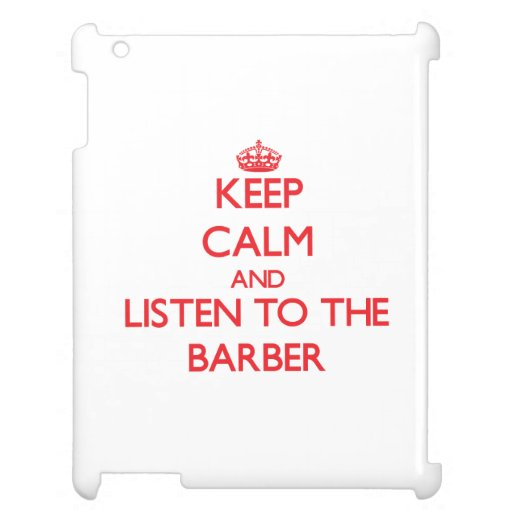 Keep Calm and Listen to the Barber Case For The iPad