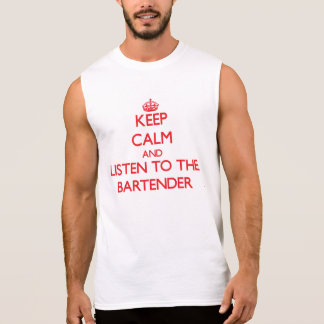 Keep Calm and Listen to the Bartender Sleeveless Shirts