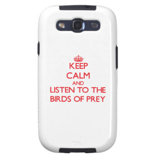 Keep calm and listen to the Birds Of Prey Galaxy SIII Case