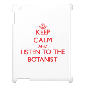 Keep Calm and Listen to the Botanist Cover For The iPad
