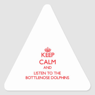 Keep calm and listen to the Bottlenose Dolphins Triangle Stickers