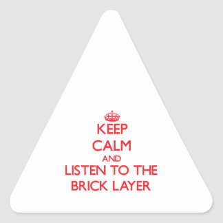 Keep Calm and Listen to the Brick Layer Sticker