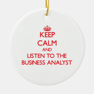 Keep Calm and Listen to the Business Analyst Christmas Ornament