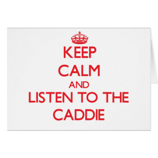 Keep Calm and Listen to the Caddie Greeting Card