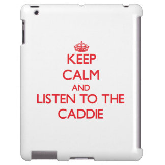 Keep Calm and Listen to the Caddie