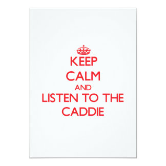 Keep Calm and Listen to the Caddie Invite