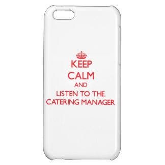 Keep Calm and Listen to the Catering Manager iPhone 5C Cases