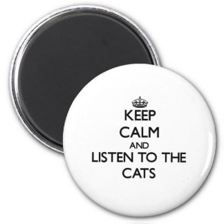 Keep calm and Listen to the Cats 6 Cm Round Magnet