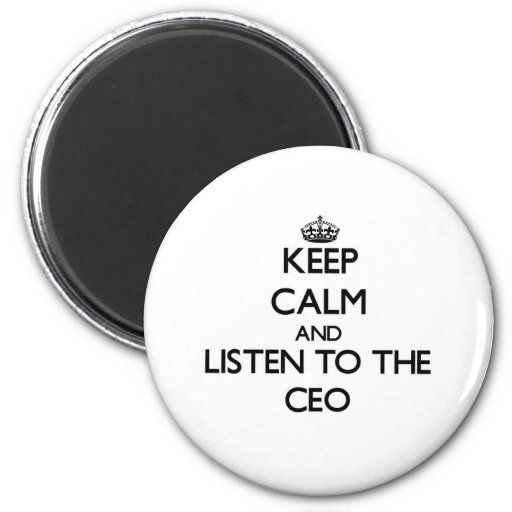Keep Calm and Listen to the Ceo Fridge Magnet