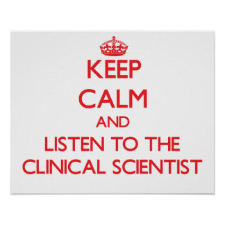 Keep Calm and Listen to the Clinical Scientist Poster