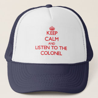 Keep Calm and Listen to the Colonel Trucker Hat