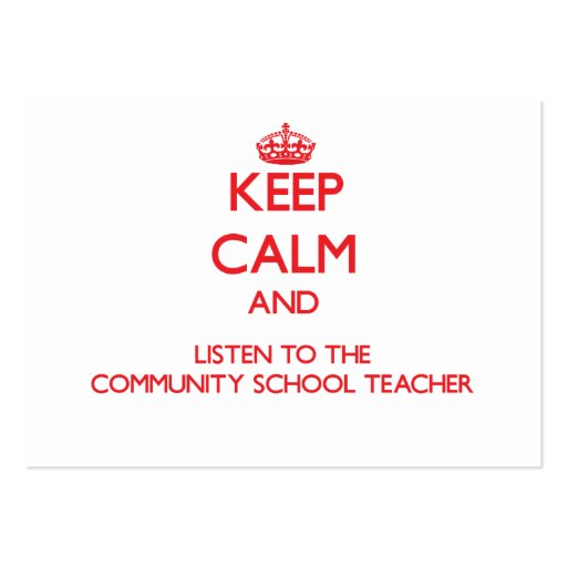 Keep Calm and Listen to the Community School Teach Business Card Templates