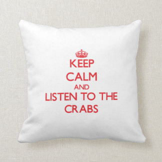 Keep calm and listen to the Crabs Cushion