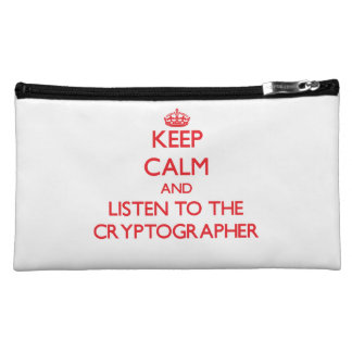 Keep Calm and Listen to the Cryptographer Cosmetics Bags
