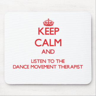 Keep Calm and Listen to the Dance Movement Therapi Mousepad