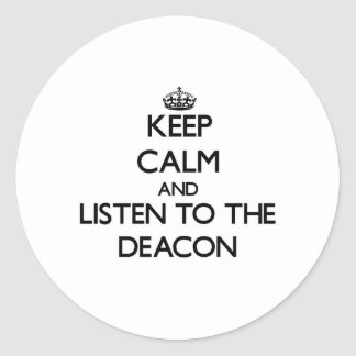 Keep Calm and Listen to the Deacon Round Stickers