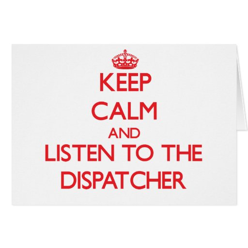 Keep Calm and Listen to the Dispatcher Greeting Cards