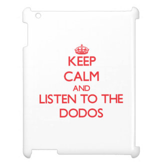 Keep calm and listen to the Dodos iPad Cases
