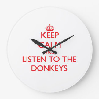 Keep calm and listen to the Donkeys Large Clock