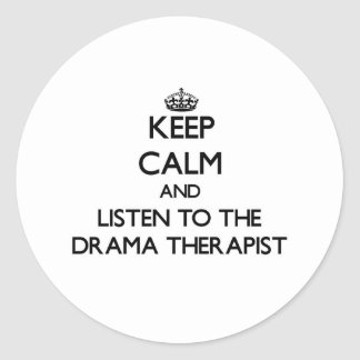 Keep Calm and Listen to the Drama Therapist Round Stickers