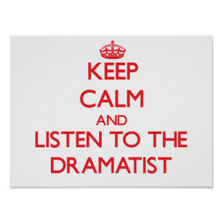 Keep Calm and Listen to the Dramatist Poster
