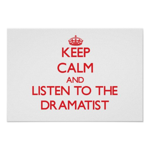 Keep Calm and Listen to the Dramatist Print