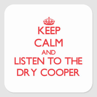 Keep Calm and Listen to the Dry Cooper Square Sticker