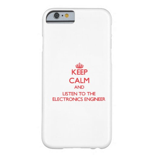Keep Calm and Listen to the Electronics Engineer iPhone 6 Case
