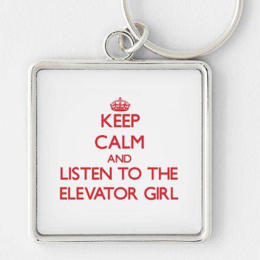 Keep Calm and Listen to the Elevator Girl Key Chains