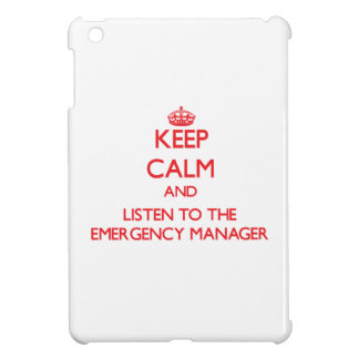Keep Calm and Listen to the Emergency Manager iPad Mini Cases