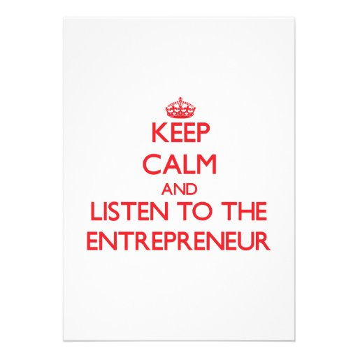 Keep Calm and Listen to the Entrepreneur Invites