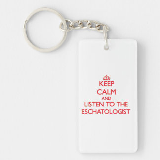 Keep Calm and Listen to the Eschatologist Double-Sided Rectangular Acrylic Keychain