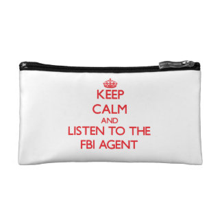 Keep Calm and Listen to the Fbi Agent Makeup Bags