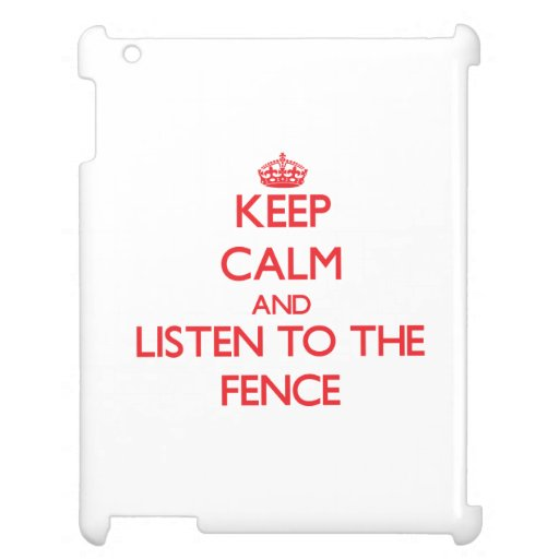 Keep Calm and Listen to the Fence iPad Covers