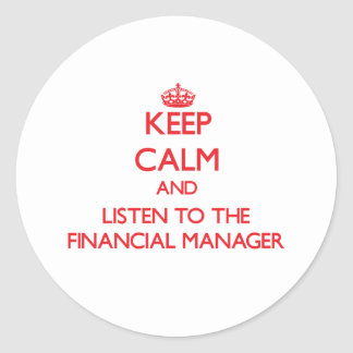 Keep Calm and Listen to the Financial Manager Round Sticker