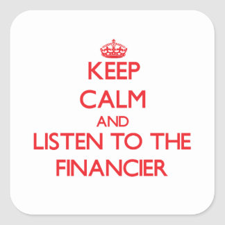 Keep Calm and Listen to the Financier Square Stickers