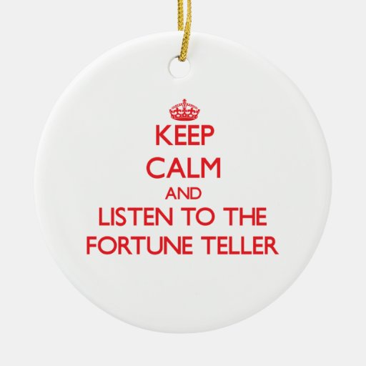 Keep Calm and Listen to the Fortune Teller Christmas Ornaments