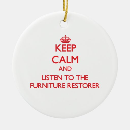 Keep Calm and Listen to the Furniture Restorer Christmas Tree Ornament