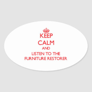 Keep Calm and Listen to the Furniture Restorer Oval Stickers